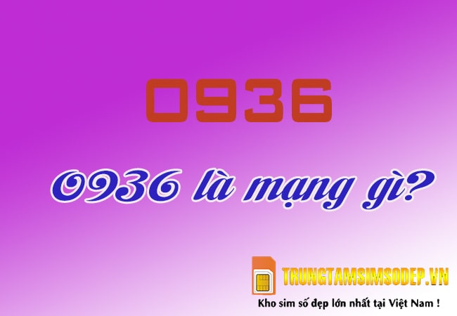 Đầu số 0936 là mạng gì?