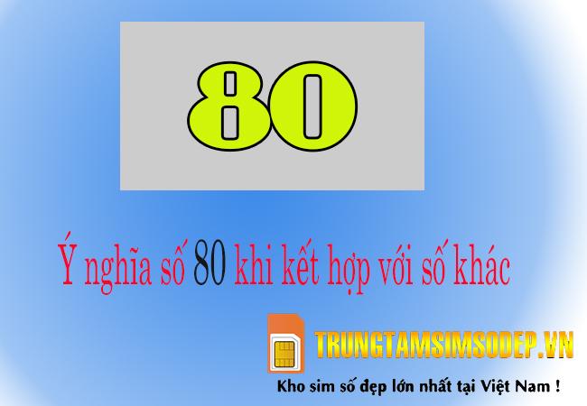 Ý nghĩa số 80 khi kết hợp với số khác